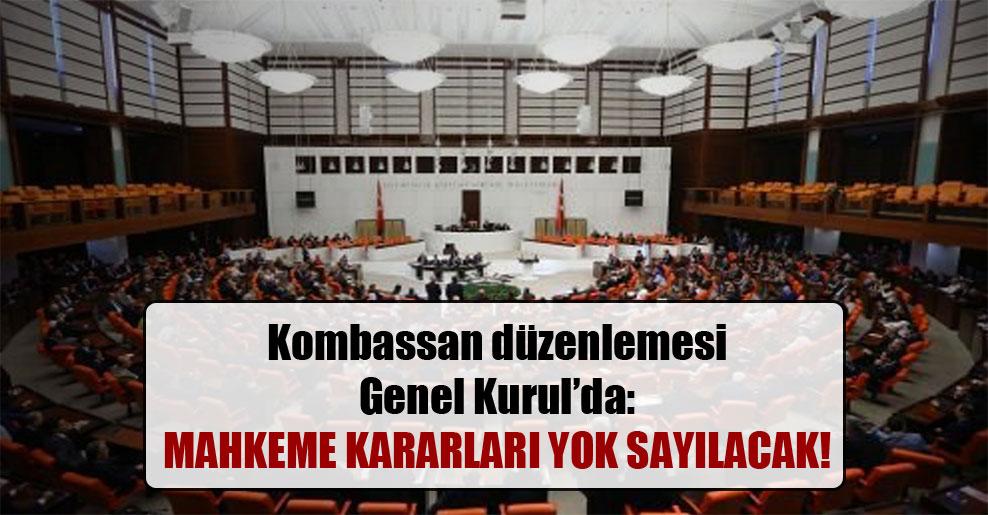 Kombassan düzenlemesi Genel Kurul'da: Mahkeme kararları yok sayılacak!