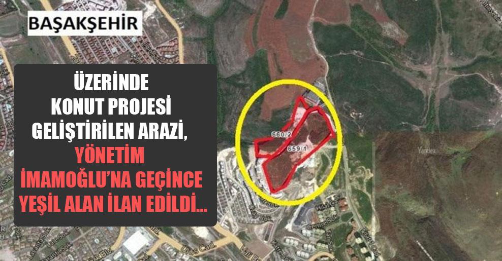 Üzerinde konut projesi geliştirilen arazi, yönetim İmamoğlu'na geçince yeşil alan ilan edildi…