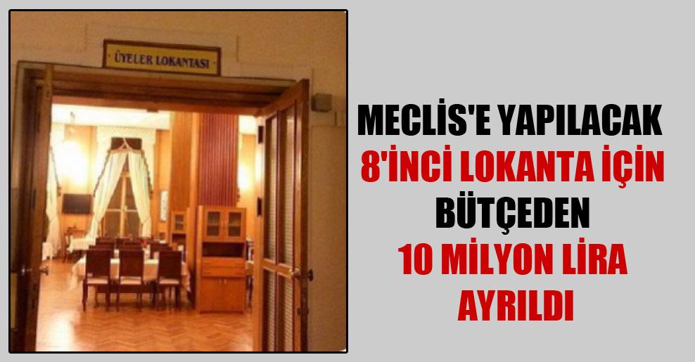 Meclis'e yapılacak 8'inci lokanta için bütçeden 10 milyon lira ayrıldı