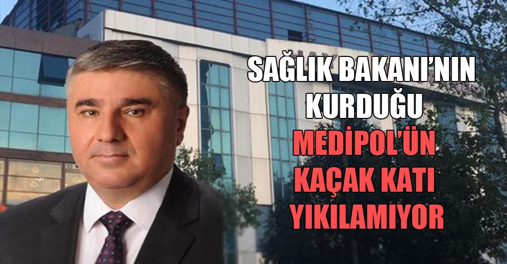 Sağlık Bakanı'nın kurduğu Medipol'ün kaçak katı yıkılamıyor