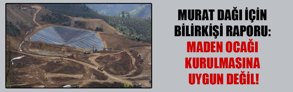 Murat Dağı için bilirkişi raporu: Maden ocağı kurulmasına uygun değil!