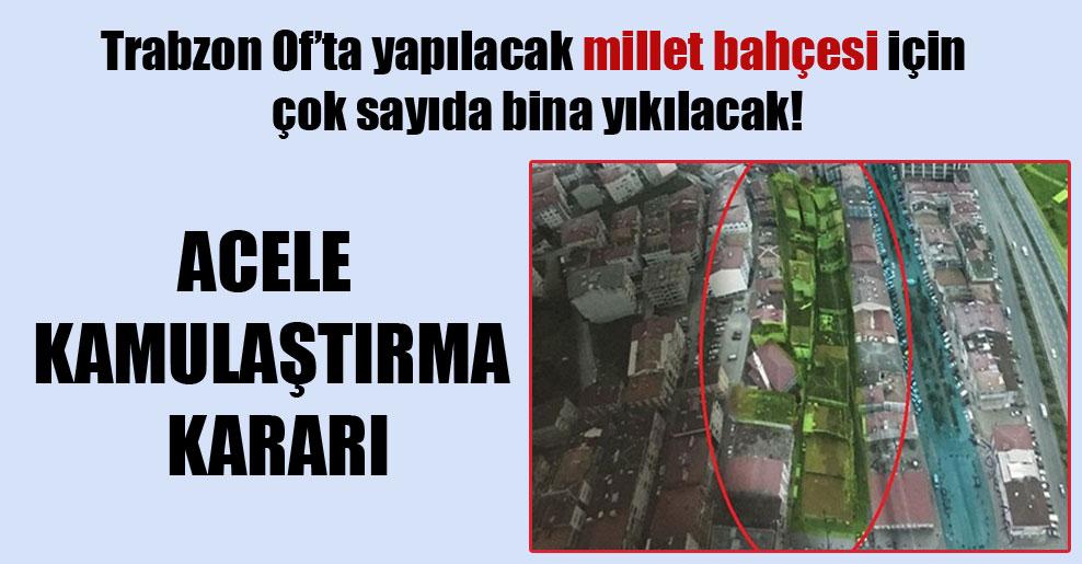 Trabzon Of'ta yapılacak millet bahçesi için çok sayıda bina yıkılacak!