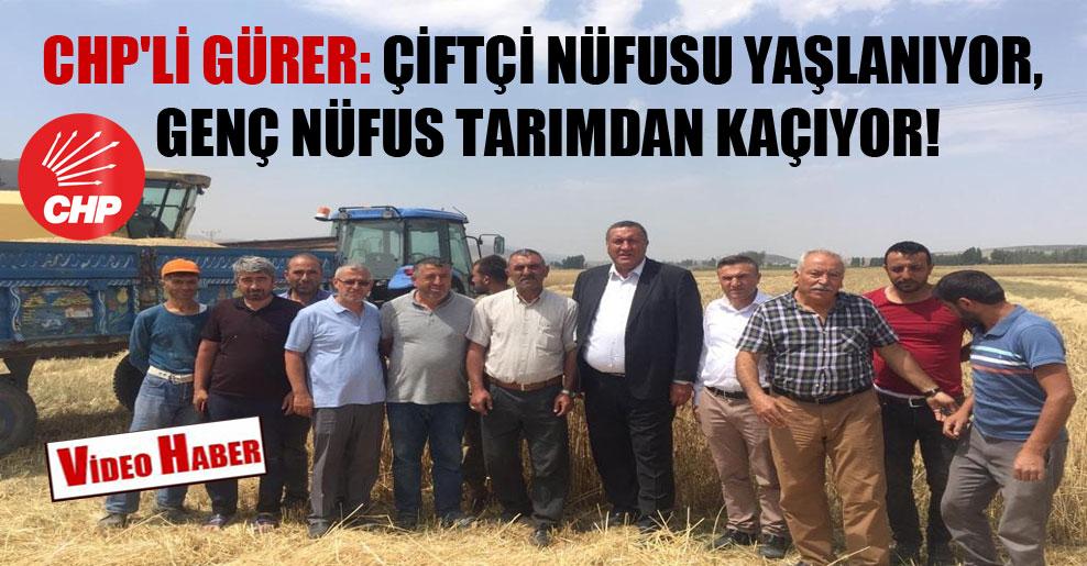 CHP'li Gürer: Çiftçi nüfusu yaşlanıyor, genç nüfus tarımdan kaçıyor!