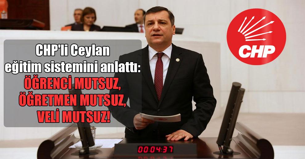 CHP'li Ceylan eğitim sistemini anlattı: Öğrenci mutsuz, öğretmen mutsuz, veli mutsuz!