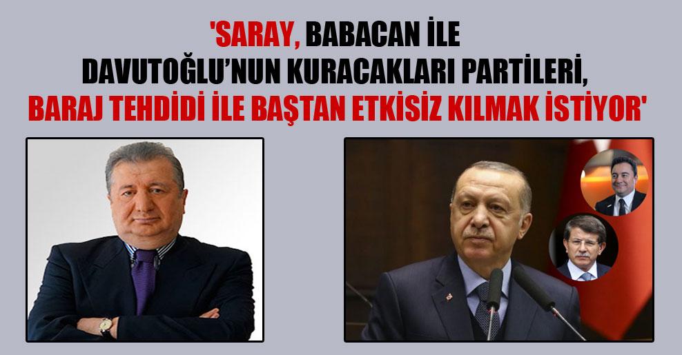 'Saray, Babacan ile Davutoğlu'nun kuracakları partileri, baraj tehdidi ile baştan etkisiz kılmak istiyor'