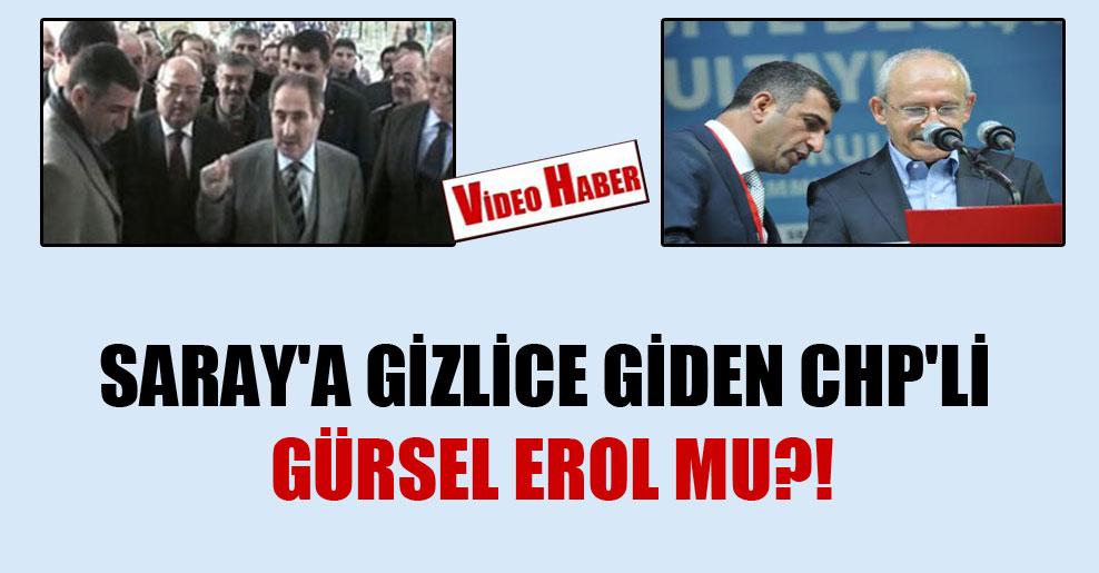 Saray'a gizlice giden CHP'li Gürsel Erol mu?!