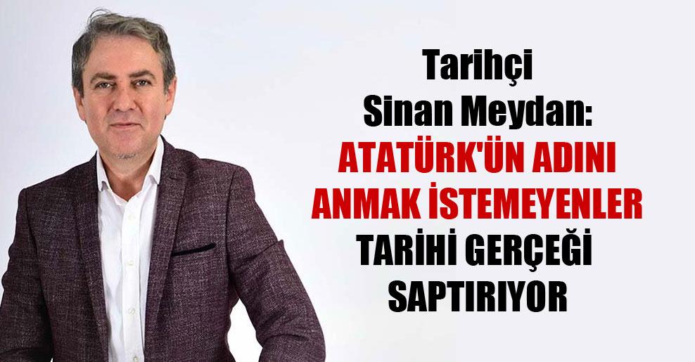 Tarihçi Sinan Meydan: Atatürk'ün adını anmak istemeyenler tarihi gerçeği saptırıyor