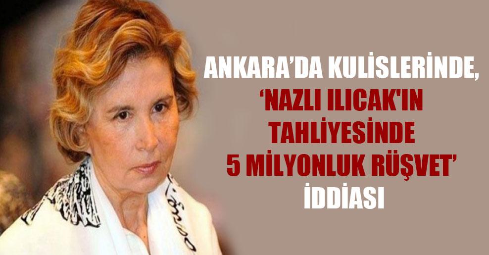 Ankara'da kulislerinde, 'Nazlı Ilıcak'ın tahliyesinde 5 milyonluk rüşvet' iddiası
