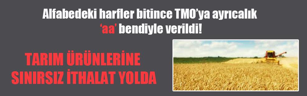 Alfabedeki harfler bitince TMO'ya ayrıcalık 'aa' bendiyle verildi!