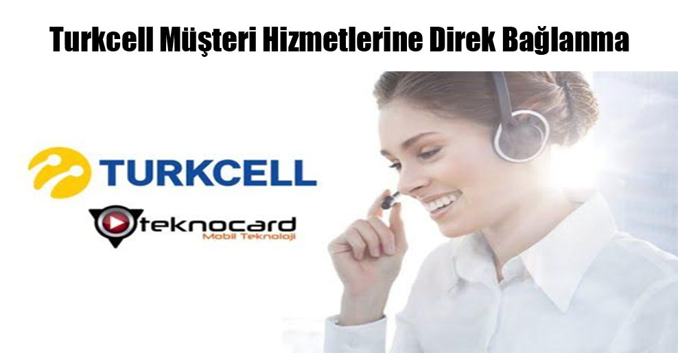 Turkcell Müşteri Hizmetlerine Direk Bağlanma