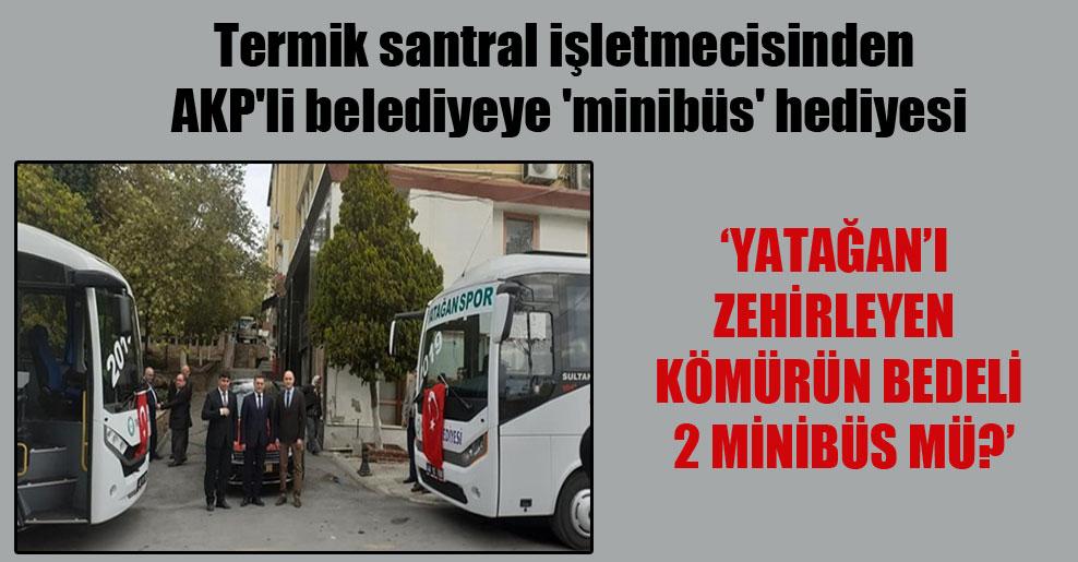 Termik santral işletmecisinden AKP'li belediyeye 'minibüs' hediyesi!