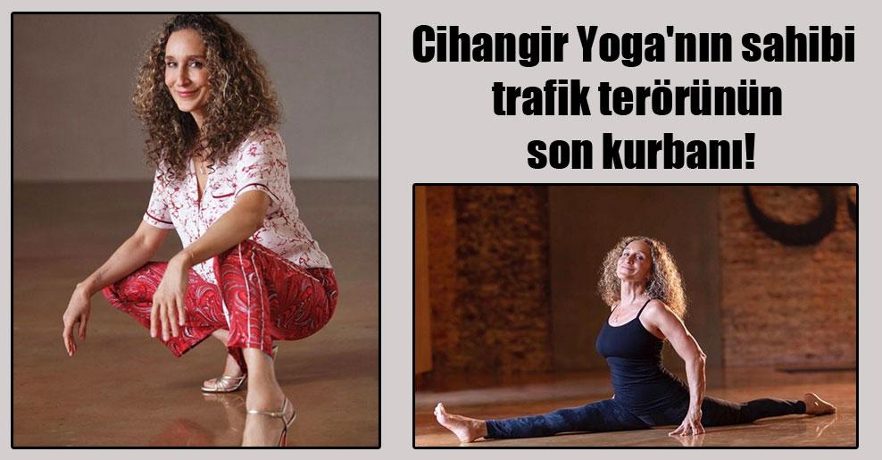 Cihangir Yoga'nın sahibi trafik terörünün son kurbanı!