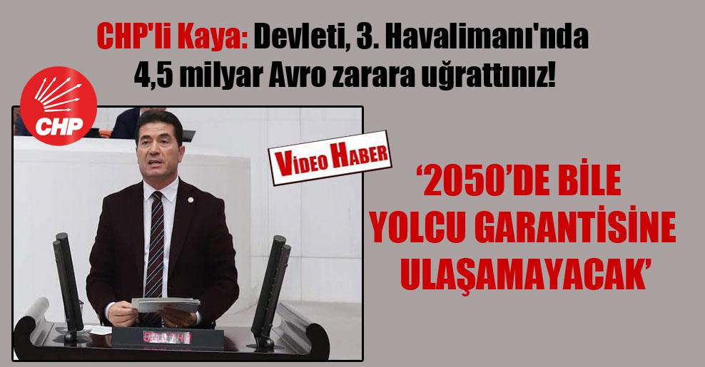 CHP'li Kaya: Devleti, 3. Havalimanı'nda 4,5 milyar Avro zarara uğrattınız!