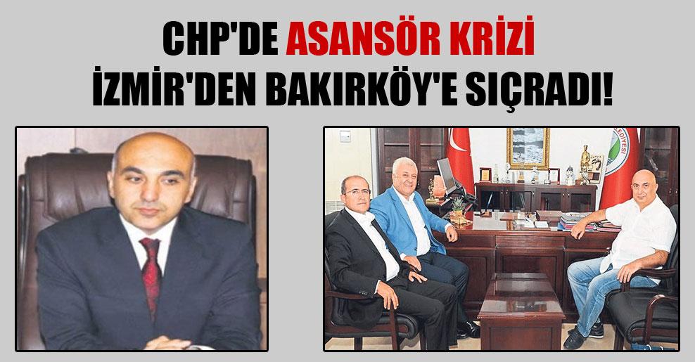 CHP'de asansör krizi İzmir'den Bakırköy'e sıçradı!