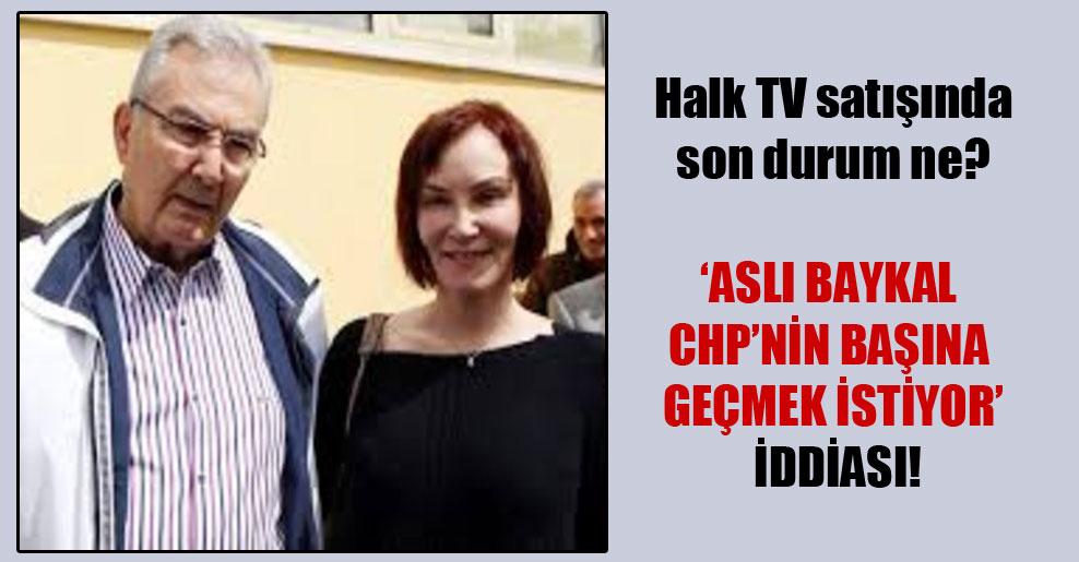Halk TV satışında son durum ne? 'Aslı Baykal CHP'nin başına geçmek istiyor' iddiası!