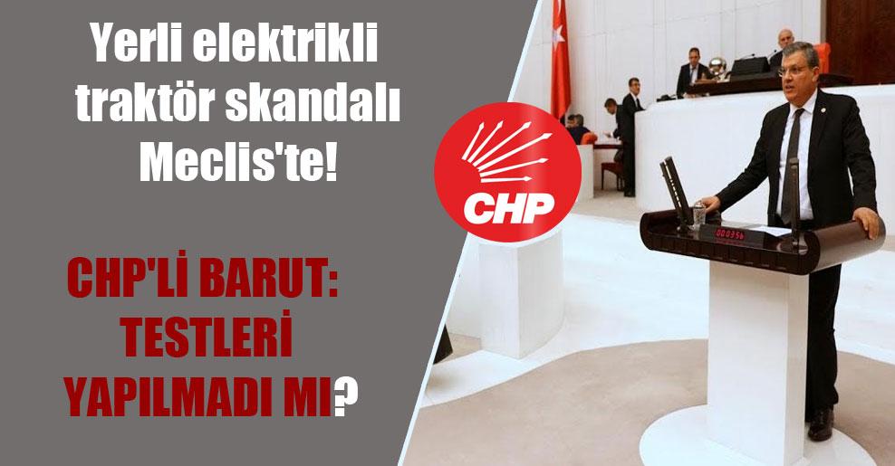 Yerli elektrikli traktör skandalı Meclis'te! CHP'li Barut: Testleri yapılmadı mı?