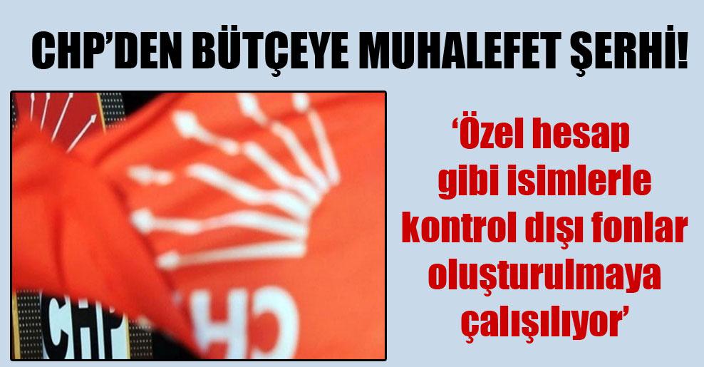 CHP'den bütçeye muhalefet şerhi!