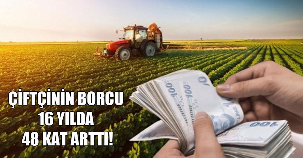 Çiftçinin borcu 16 yılda 48 kat arttı!