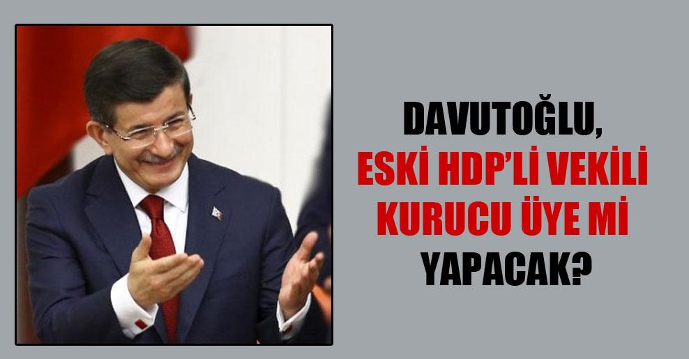 Davutoğlu, eski HDP'li vekili kurucu üye mi yapacak?