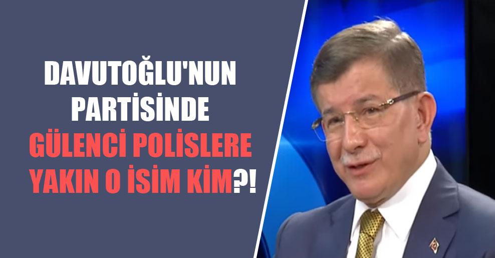 Davutoğlu'nun partisinde Gülenci polislere yakın o isim kim?!
