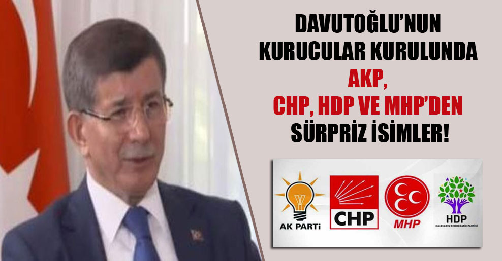 Davutoğlu'nun kurucular kurulunda AK Parti, CHP, HDP ve MHP'den sürpriz isimler!