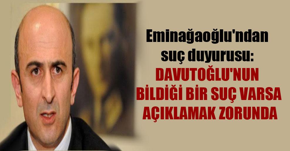 Eminağaoğlu'ndan suç duyurusu: Davutoğlu'nun bildiği bir suç varsa açıklamak zorunda