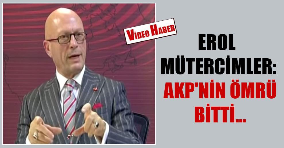 Erol Mütercimler: AKP'nin ömrü bitti…