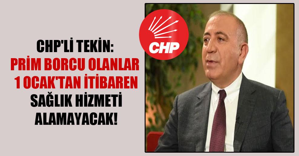 CHP'li Tekin: Prim borcu olanlar 1 Ocak'tan itibaren sağlık hizmeti alamayacak!