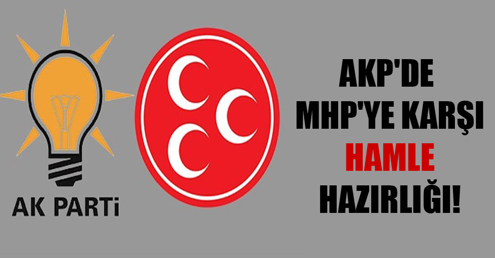 AKP'deMHP'ye karşı hamle hazırlığı!
