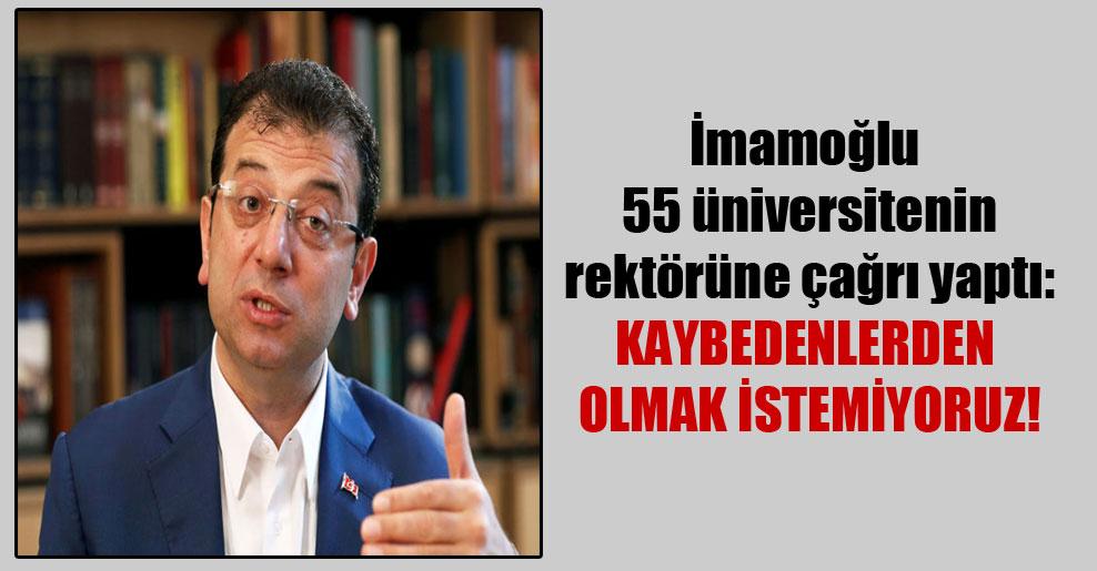 İmamoğlu 55 üniversitenin rektörüne çağrı yaptı: Kaybedenlerden olmak istemiyoruz!