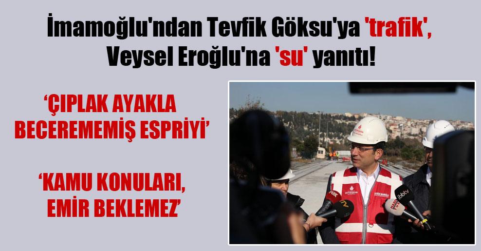 İmamoğlu'ndan Tevfik Göksu'ya 'trafik', Veysel Eroğlu'na 'su' yanıtı!