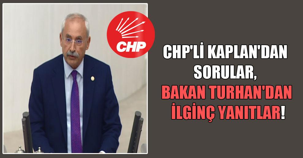 CHP'li Kaplan'dan sorular, Bakan Turhan'dan ilginç yanıtlar!