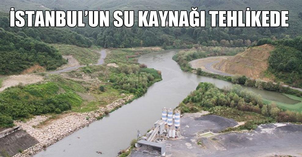İstanbul'un su kaynağı tehlikede