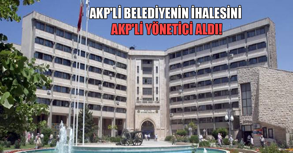 AKP'li belediyenin ihalesini AKP'li yönetici aldı!