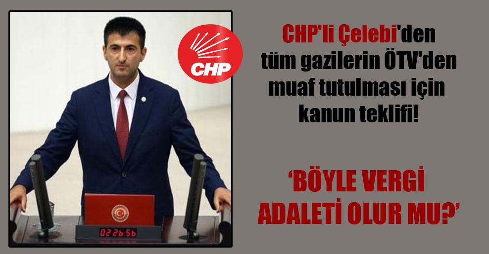 CHP'li Çelebi'den tüm gazilerin ÖTV'den muaf tutulması için kanun teklifi!