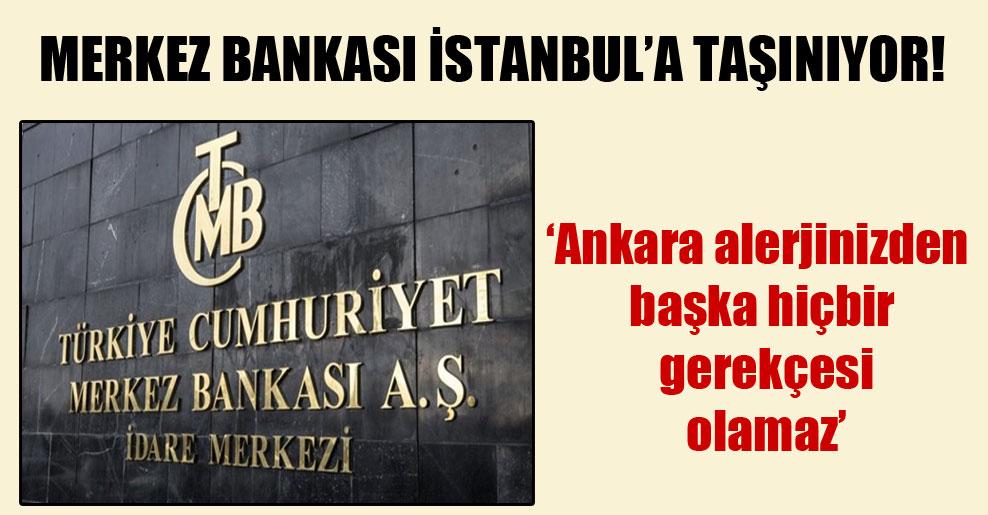 Merkez Bankası İstanbul'a taşınıyor!