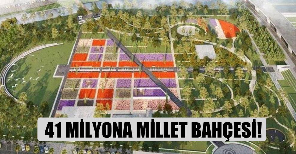 41 milyona millet bahçesi!