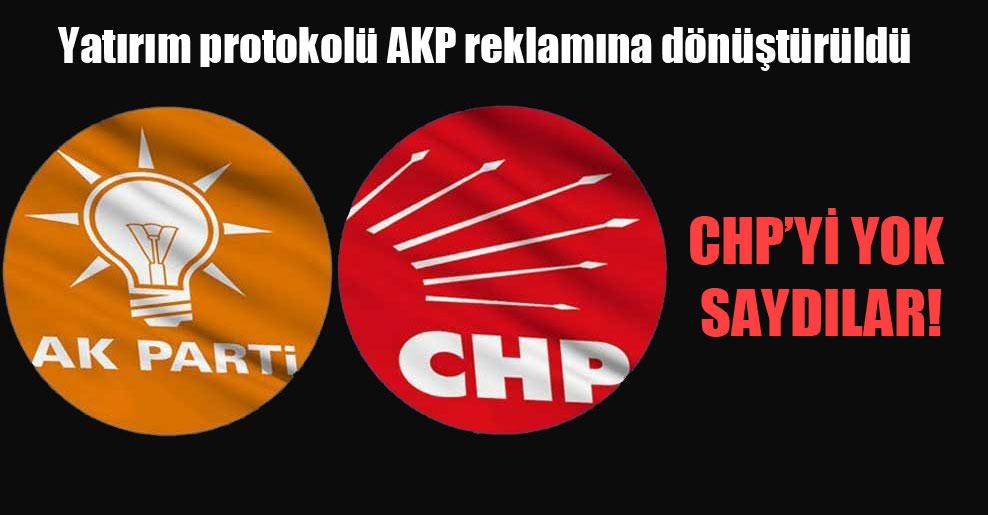 CHP'yi yok saydılar! Yatırım protokolü AKP reklamına dönüştürüldü