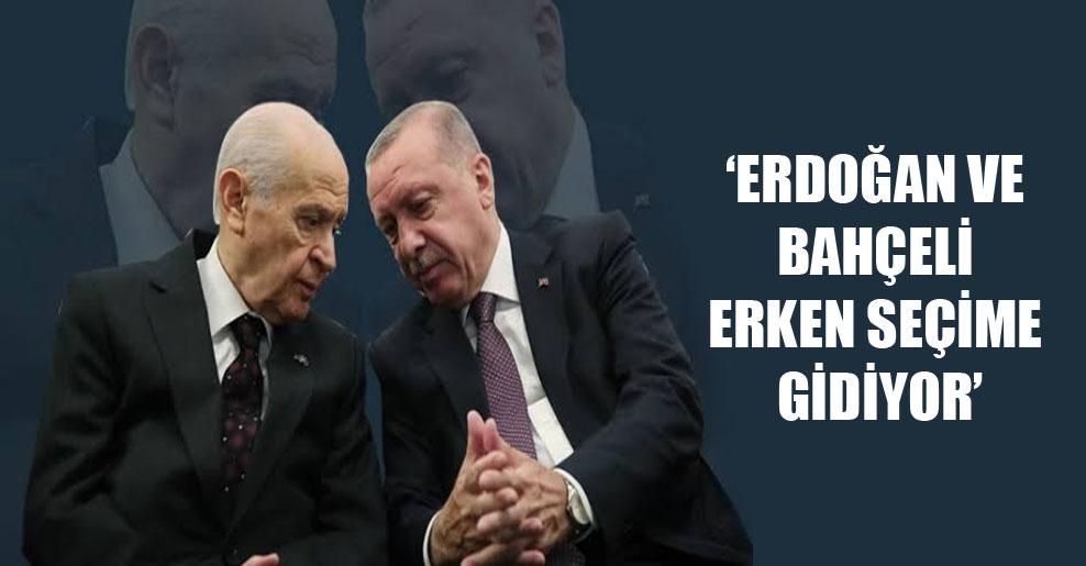 'Erdoğan ve Bahçeli erken seçime gidiyor'