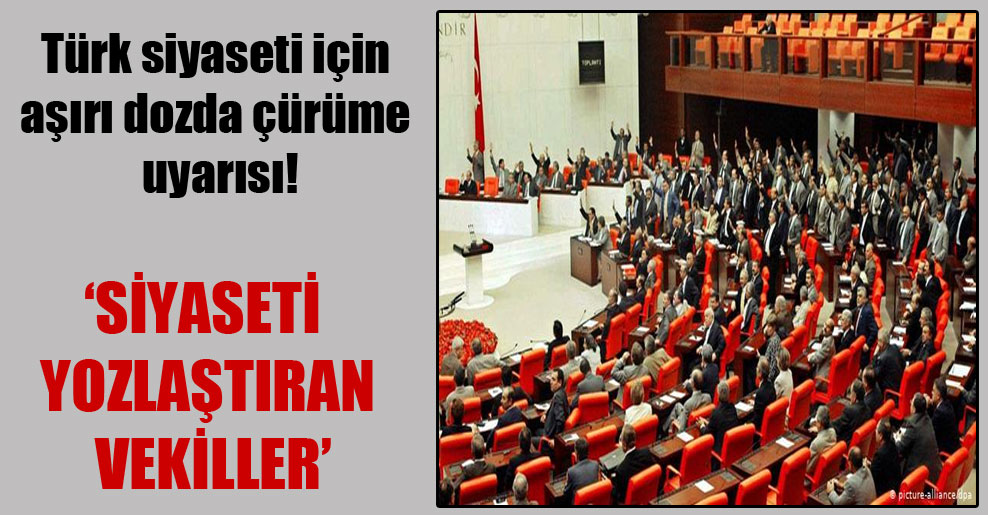 Türk siyaseti için aşırı dozda çürüme uyarısı!