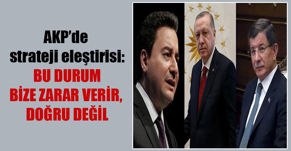 AKP'de strateji eleştirisi: Bu durum bize zarar verir, doğru değil
