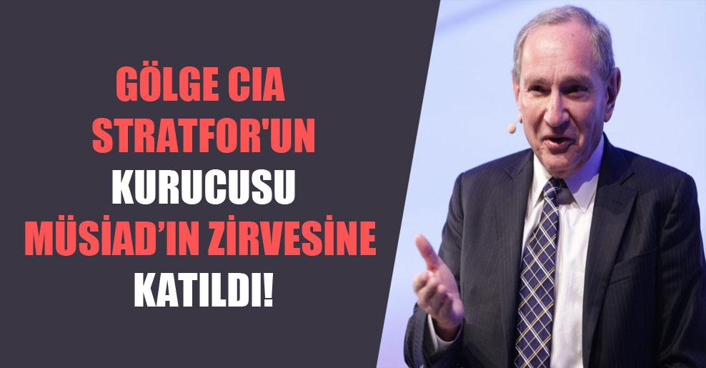 Gölge CIA Stratfor'un Kurucusu MÜSİAD'ın zirvesine katıldı!