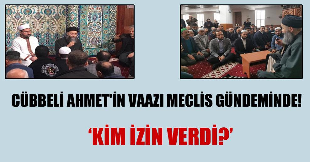 Cübbeli Ahmet'in vaazı Meclis gündeminde!
