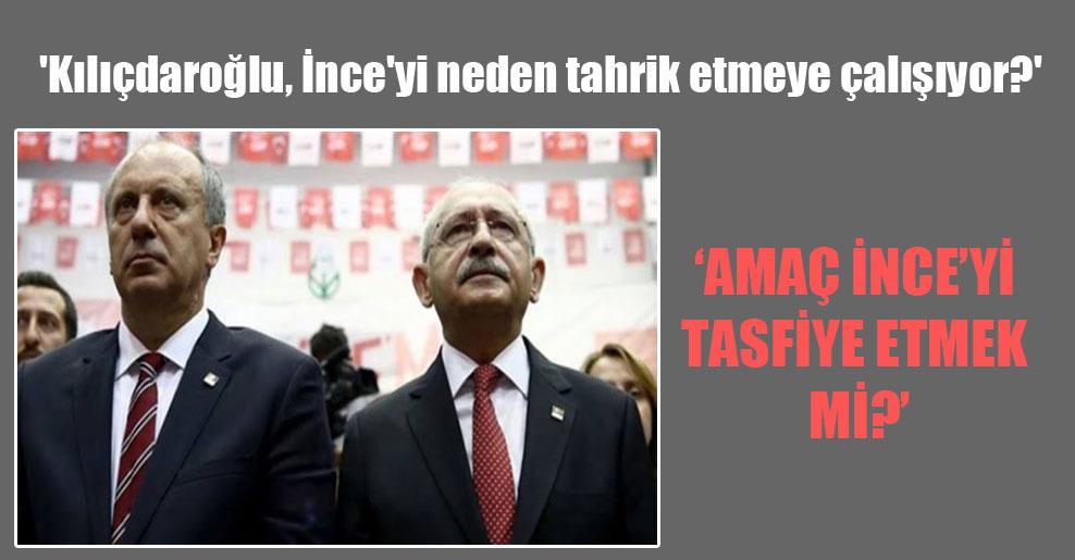 'Kılıçdaroğlu, İnce'yi neden tahrik etmeye çalışıyor?'
