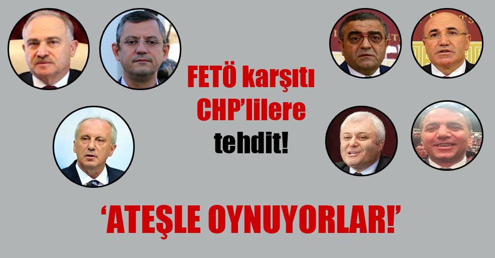 FETÖ karşıtı CHP'lilere tehdit: Ateşle oynuyorlar!