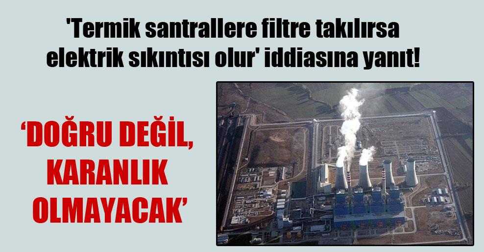 'Termik santrallere filtre takılırsa elektrik sıkıntısı olur' iddiasına yanıt!