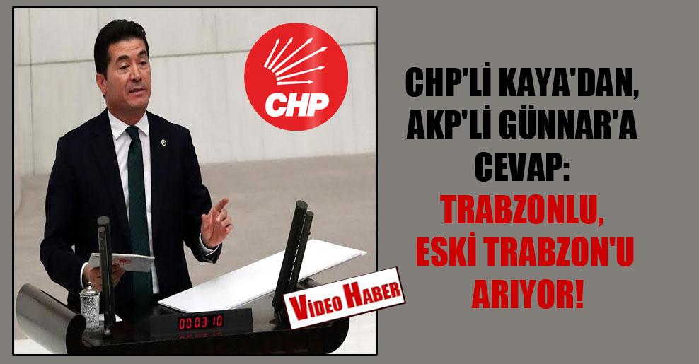 CHP'li Kaya'dan, AKP'li Günnar'a cevap: Trabzonlu, eski Trabzon'u arıyor!
