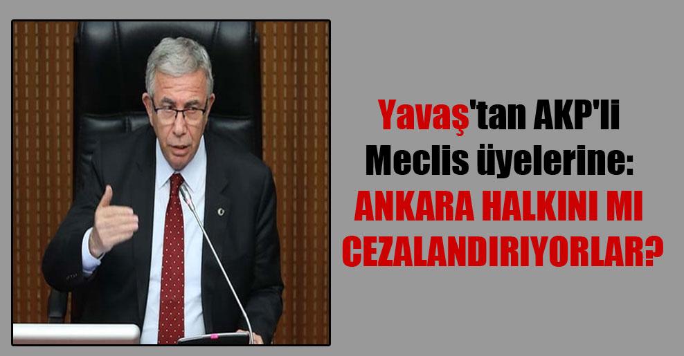Yavaş'tan AKP'li Meclis üyelerine: Ankara halkını mı cezalandırıyorlar?