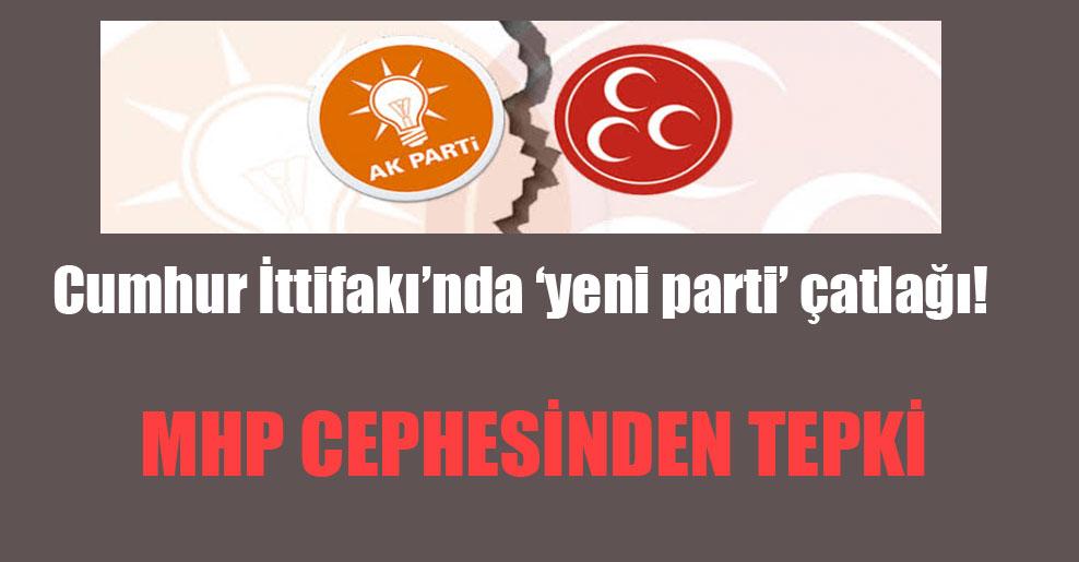 Cumhur İttifakı'nda 'yeni parti' çatlağı! MHP cephesinden tepki