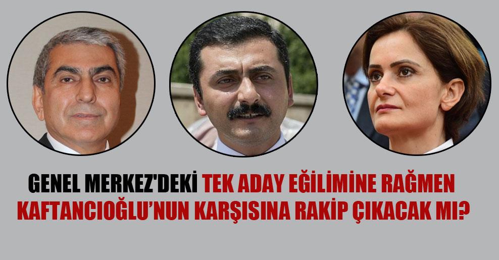 Genel Merkez'de tek aday eğilimine rağmen Kaftancıoğlu'nun karşısına rakip çıkacak mı?